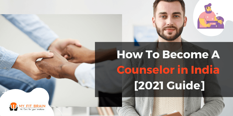 How To Become A Counselor in India [2021 Guide]